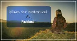 Best Destination In Rishikesh To Relaxes Your Mind And Soul!
